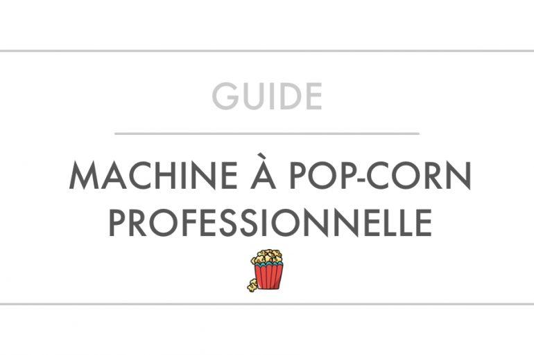 Guide d'achat et Comparatif Meilleures Machines à Pop-Corn Professionnelles