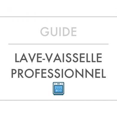 Guide d'achat et Comparatif Meilleurs Lave-Vaisselles Professionnels